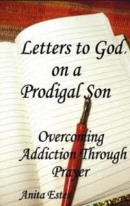 Letters to God on a Prodigal Son - Overcoming Addiction Through Prayer